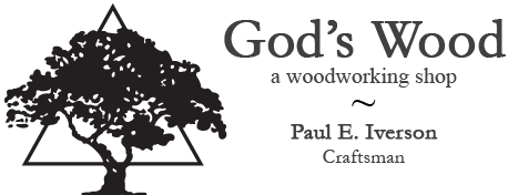 God's Wood - a woodworking shop - Paul E. Iverson - Craftsman